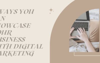 3 Ways You Can Showcase Your Business With Digital Marketing